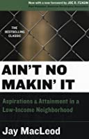 Ain't No Makin' It: Aspirations and Attainment in a Low-Income Neighborhood