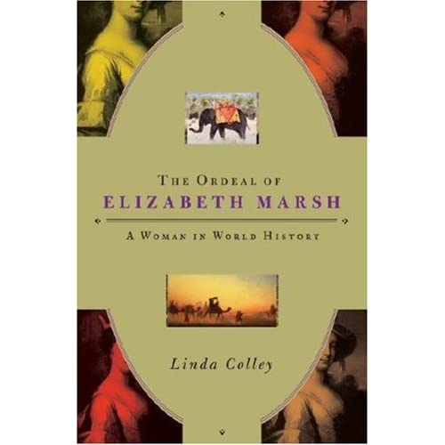 "the ordeal of elizabeth marsh thesis Elizabeth marsh is an unusual figure to study she was not wealthy or known for her successes although she did travel immensely, ""visiting and exploring settlements, towns and temples""1 from this came linda colley's writings of the ordeal of elizabeth marsh."