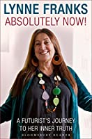 Absolutely Now!: A Futurist's Journey to Her Inner Truth