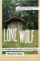 Lone Wolf: Eric Rudolph and the Legacy of American Terror