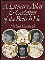A Literary Atlas & Gazetteer Of The British Isles