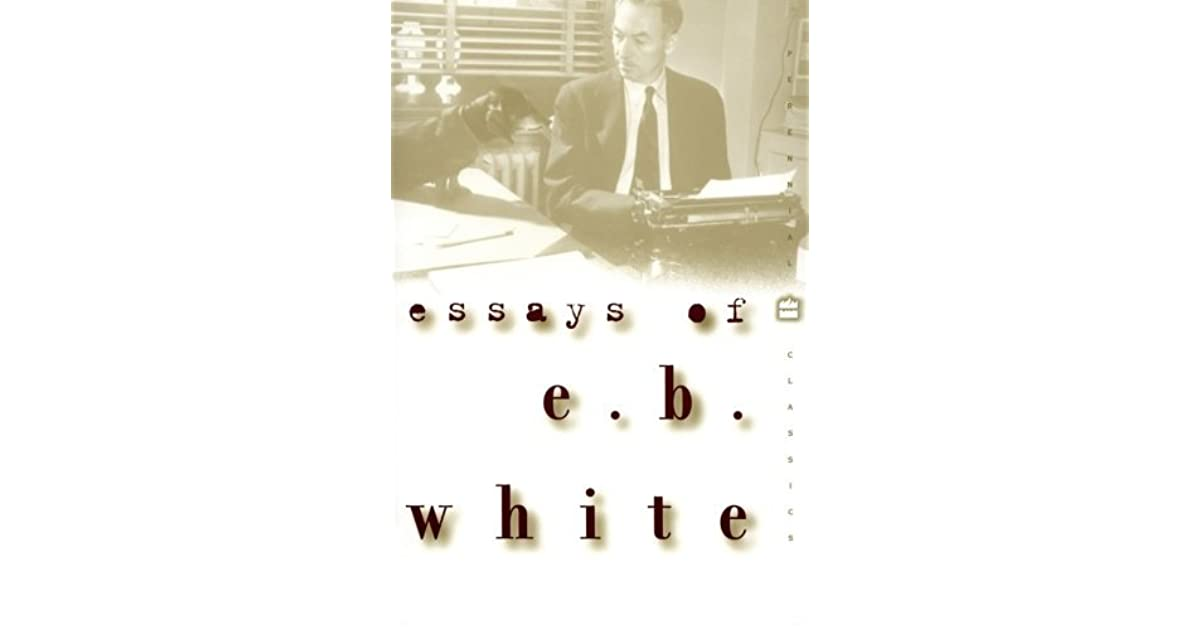 essays of e.b. white E b white facts: e b white (1899-1985) was one of the most influential modern   under the pseudonym lee strout white, the essay farewell my lovely.