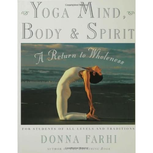 Yoga Mind, Body & Spirit: A Return To Wholeness By Donna