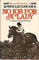 NO JOB FOR A LADY: The Autobiography of M. Phyllis Lose, VMD