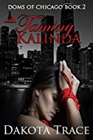 Taming Kalinda (Doms of Chicago Book 2)