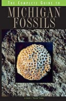 The Complete Guide to Michigan Fossils (Complete Guide To... (University of Michigan Press))