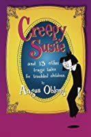 Creepy Susie: and 13 Other Tragic Tales for Troubled Children