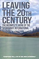 Leaving the 20th Century: The Incomplete Work of the Situationist International