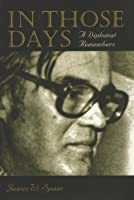 In Those Days: A Diplomat Remembers (Adst-Dacor Diplomats and Diplomacy Series)