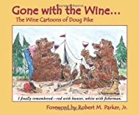Gone with the Wine: The Wine Cartoons of Doug Pike: The Vinous Stylings of Doug Pike