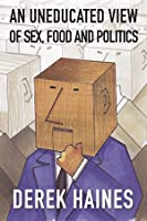 An Uneducated View of Sex, Food and Politics