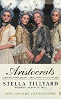 Aristocrats: Caroline, Emily, Louisa and Sarah Lennox 1740 - 1832