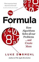 The Formula: How Algorithms Solve all our Problems … and Create More