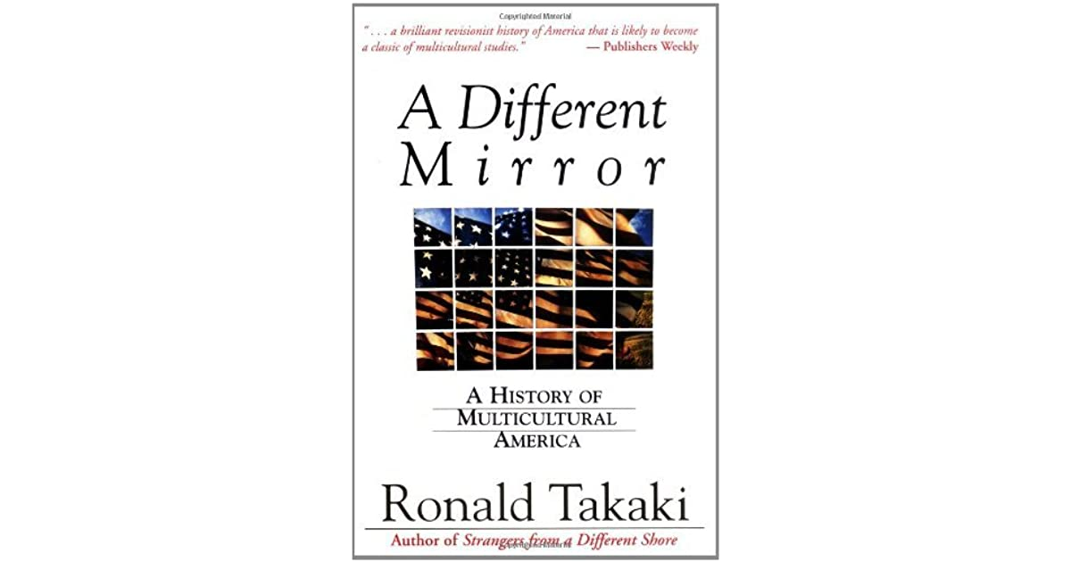 a different mirror: a history of multicultural america by ronald takaki essay Different mirror a history of multicultural america little, brown   also by ronald takaki  violence in the black imagination: essays and.