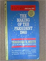 The Making of the President 1960: A Narrative History of American Politics in Action