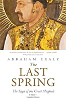 The Last Spring Part I: The Saga of the Great Mughals