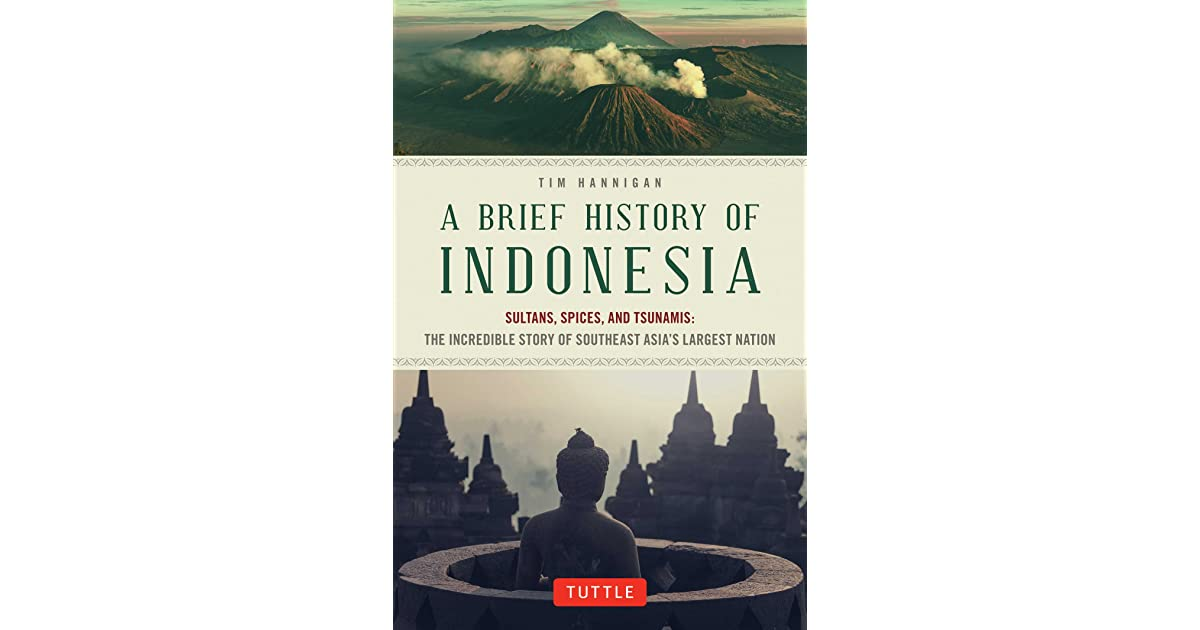 a brief history of indonesia History & culture as early as the  indonesia is the fifth most populous  though the country's history has produced minority populations from.