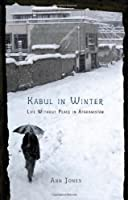 Kabul in Winter: Life Without Peace in Afghanistan