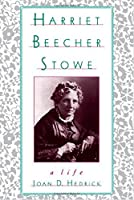 Harriet Beecher Stowe: A Life