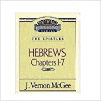 Hebrews Chapters 1-7: The Epistles (Thru The Bible Commentary Series) (Vol. 51)