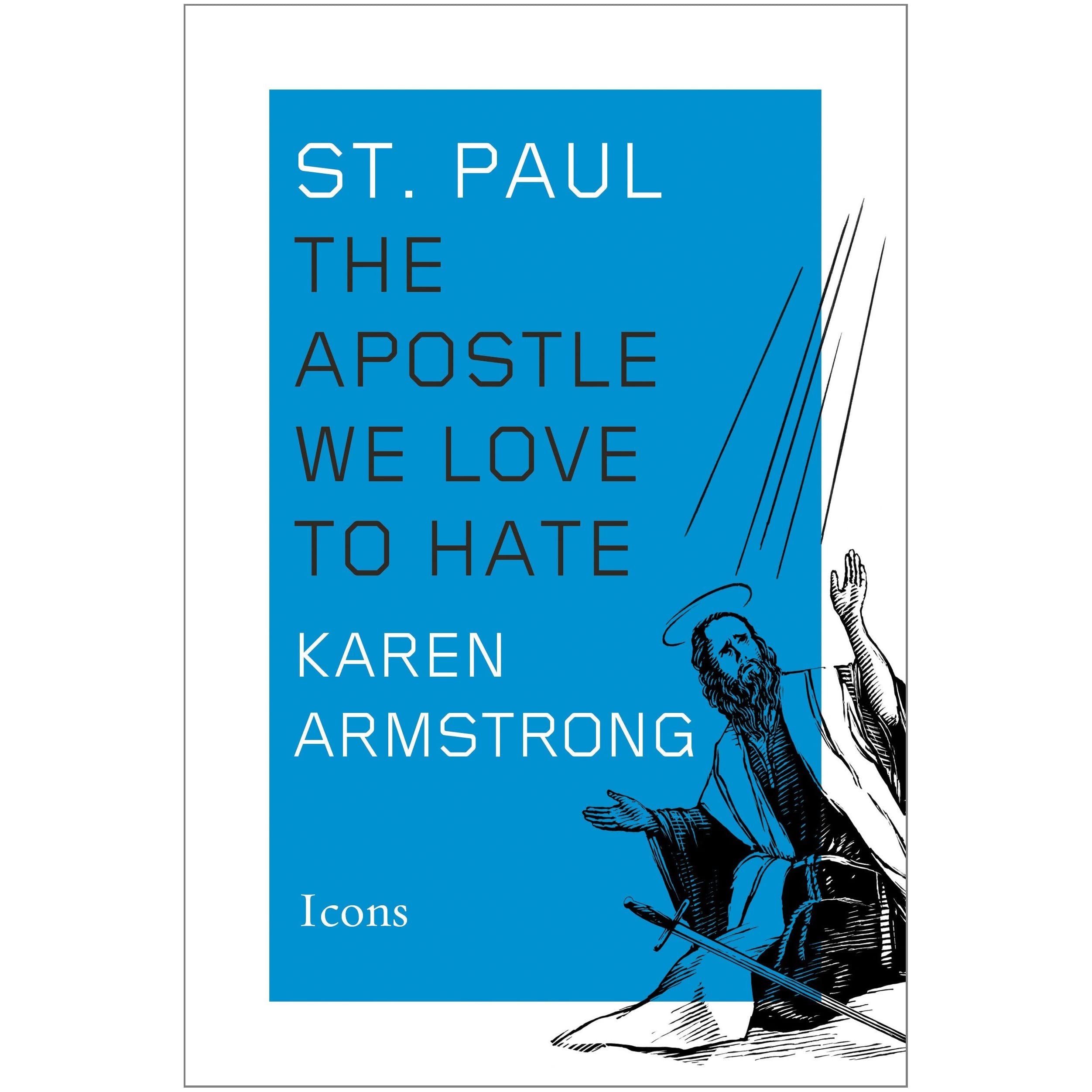 St Paul: The Apostle We Love To Hate By Karen Armstrong €� Reviews,  Discussion, Bookclubs, Lists