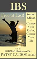 IBS-Free at Last! Second Edition. Change Your Carbs, Change Your Life with the FODMAP Elimination Diet