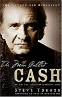 The Man Called CASH : The Life, Love and Faith of an American Legend