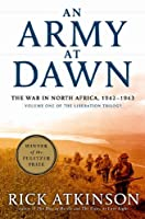 An Army at Dawn: The War in North Africa, 1942-1943 (World War II Liberation Trilogy, #1)