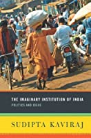 The Imaginary Institution of India: Politics and Ideas