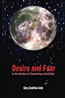 Desire and Fear: (In the Garden of Something called God)
