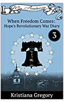 When Freedom Comes: Hope's Revolutionary War Diary #3 (Hope's Revolutionary War Diaries)