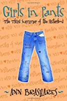 Girls in Pants: The Third Summer of the Sisterhood (The Sisterhood of the Traveling Pants, #3)