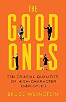The Good Ones: Ten Crucial Qualities of High-Character Employees