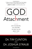 God Attachment: Why You Believe, Act, and Feel the Way You Do About God