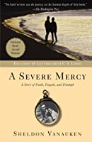 A Severe Mercy: A Story of Faith, Tragedy and Triumph