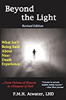 Beyond the Light: What Isn't Being Said About Near Death Experience Revised Edition