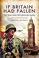 If Britain Had Fallen: The Real Nazi Occupation Plans