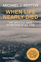 When Life Nearly Died: The Greatest Mass Extinction of All Time (Revised edition)