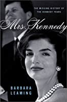 Mrs. Kennedy : The Missing History of the Kennedy Years