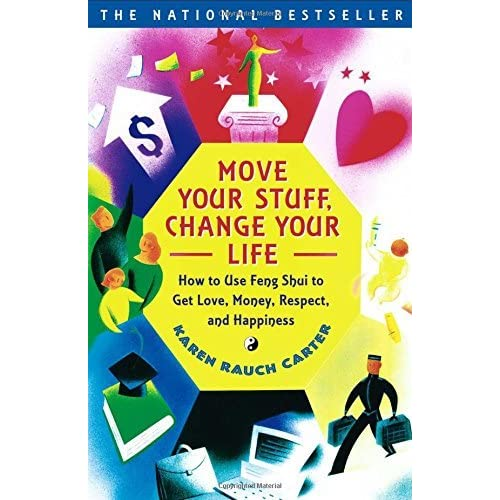 Move Your Stuff Change Your Life How To Use Feng Shui To