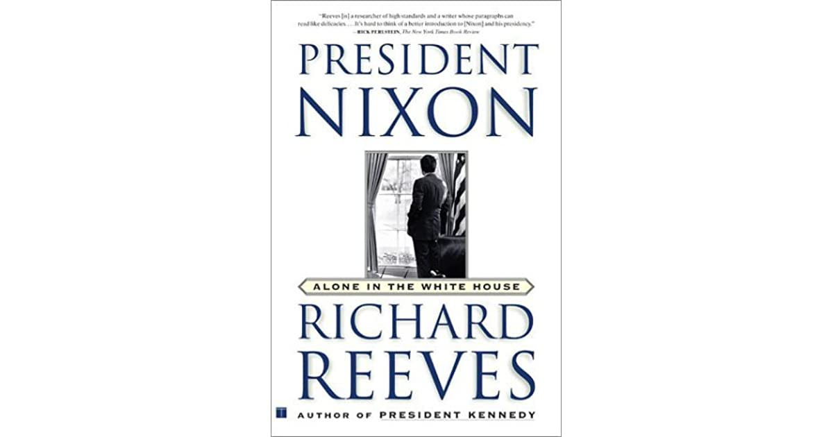 president nixon alone in the white Buy president nixon: alone in the white house new ed by richard reeves ( isbn: 9780743227193) from amazon's book store everyday low prices and free .