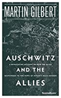 Auschwitz and the Allies: How the Allies Responded to the News of Hitler's Final Solution