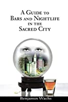 A Guide to Bars and Nightlife in the Sacred City