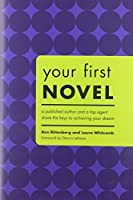 Your First Novel: A Published Author and a Top Agent Share the Keys to Achieving