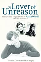 A Lover of Unreason: The Life and Tragic Death of Assia Wevill