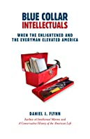 Blue Collar Intellectuals: When the Enlightened and the Everyman Elevated America