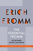 The Essential Fromm: Life Between Having and Being