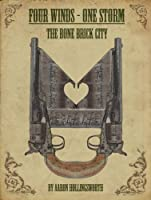 Four Winds-One Storm: The Bone Brick City