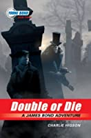 Young Bond Series, The: #3 - Double or Die - a James Bond Adventure