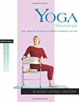 Yoga for Fibromyalgia: Move, Breathe, and Relax to Improve Your Quality of Life (Rodmell Press Yoga Shorts)